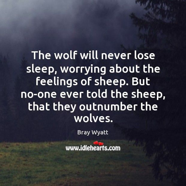 Image, The wolf will never lose sleep, worrying about the feelings of sheep.