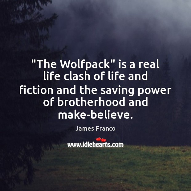 """""""The Wolfpack"""" is a real life clash of life and fiction and James Franco Picture Quote"""