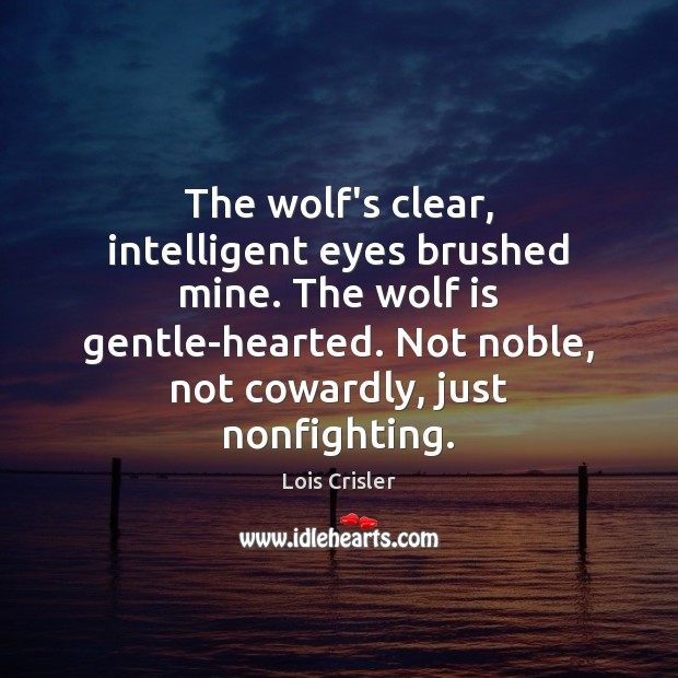 The wolf's clear, intelligent eyes brushed mine. The wolf is gentle-hearted. Not Image