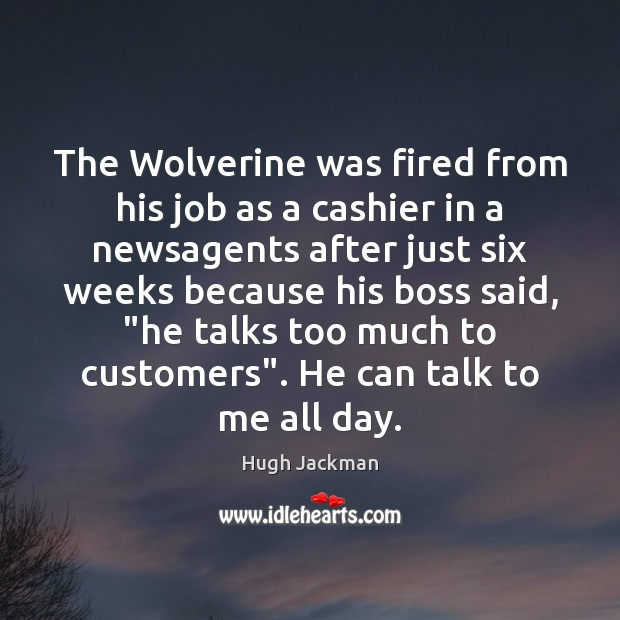 The Wolverine was fired from his job as a cashier in a Image