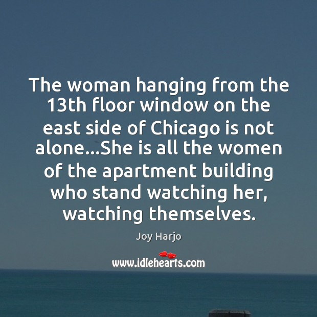 Joy Harjo Picture Quote image saying: The woman hanging from the 13th floor window on the east side