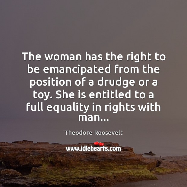 The woman has the right to be emancipated from the position of Image