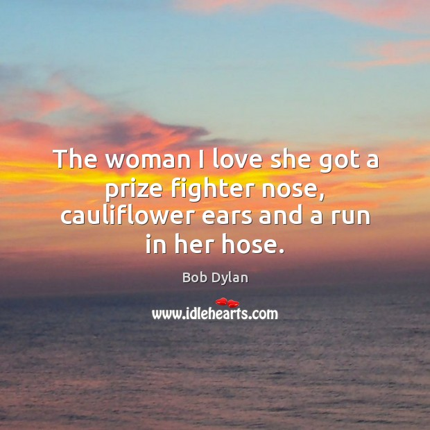 Image, The woman I love she got a prize fighter nose, cauliflower ears and a run in her hose.