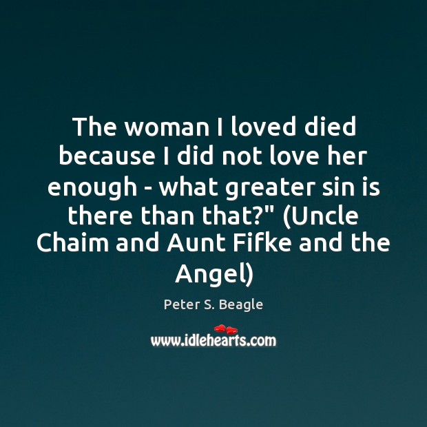 The woman I loved died because I did not love her enough Image