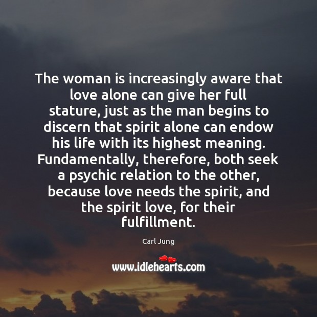 The woman is increasingly aware that love alone can give her full Image