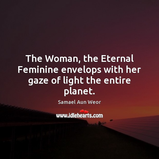 The Woman, the Eternal Feminine envelops with her gaze of light the entire planet. Image