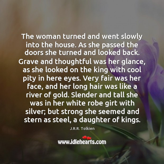 The woman turned and went slowly into the house. As she passed J.R.R. Tolkien Picture Quote