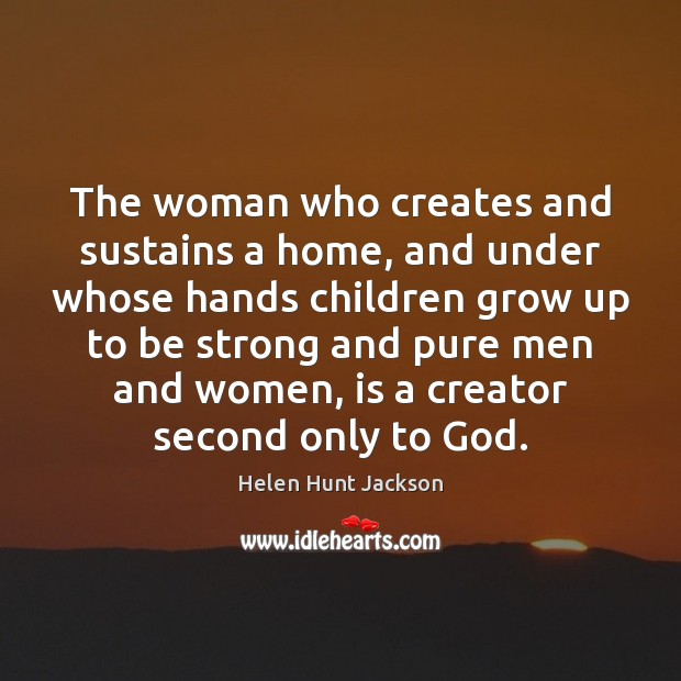 The woman who creates and sustains a home, and under whose hands Image