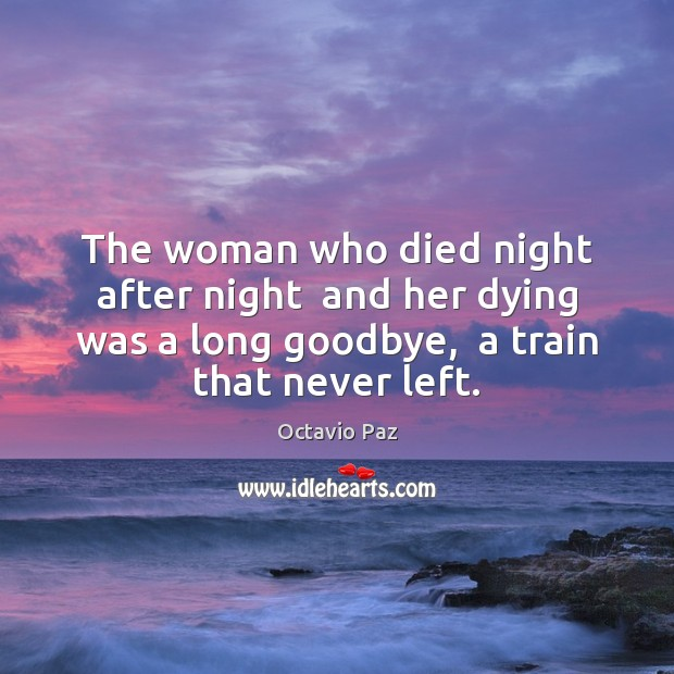 The woman who died night after night  and her dying was a Octavio Paz Picture Quote