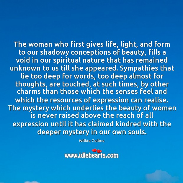 The woman who first gives life, light, and form to our shadowy Wilkie Collins Picture Quote