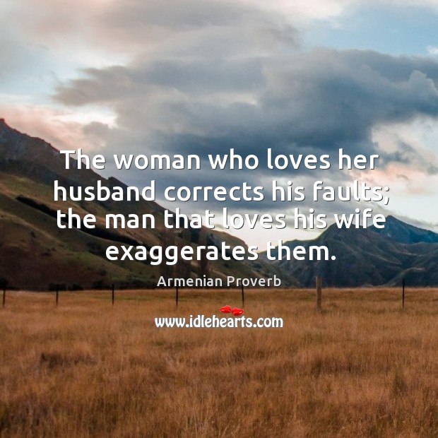 The woman who loves her husband corrects his faults Armenian Proverbs Image