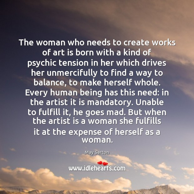 The woman who needs to create works of art is born with May Sarton Picture Quote