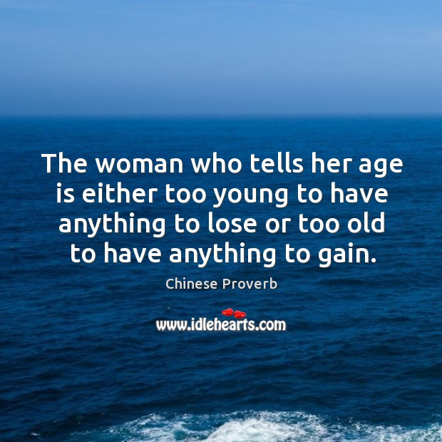 Image, The woman who tells her age is either too young to have anything to lose or too old to have anything to gain.