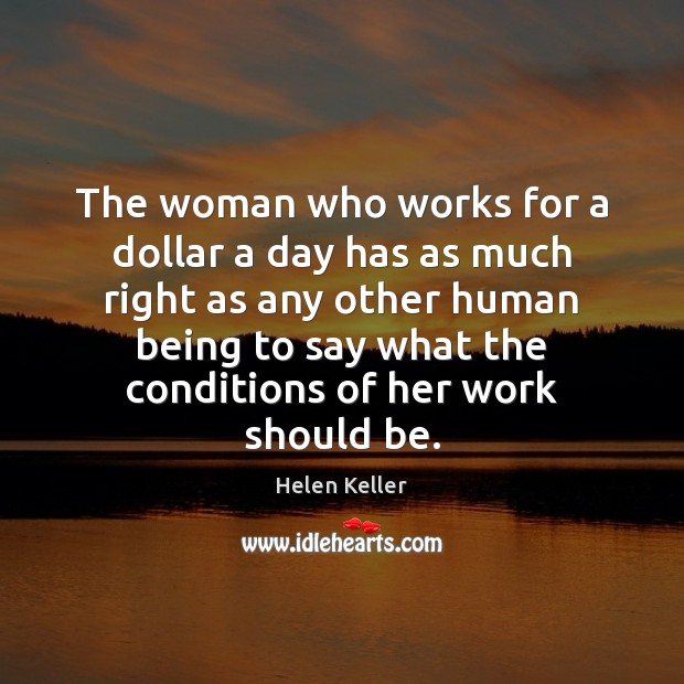 The woman who works for a dollar a day has as much Helen Keller Picture Quote