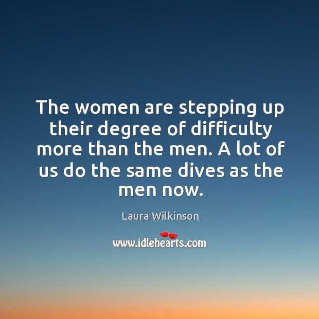 The women are stepping up their degree of difficulty more than the men. Image