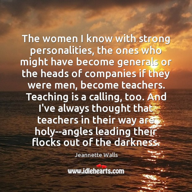 The women I know with strong personalities, the ones who might have Teaching Quotes Image