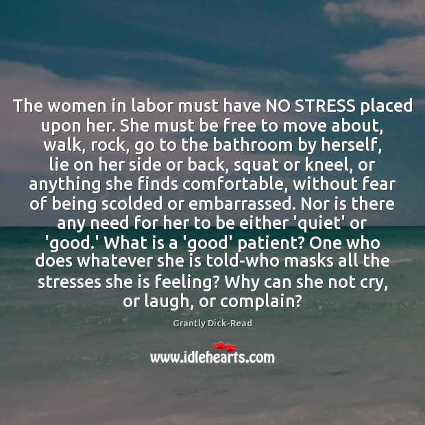 The women in labor must have NO STRESS placed upon her. She Complain Quotes Image
