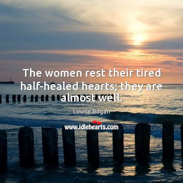 The women rest their tired half-healed hearts; they are almost well. Image