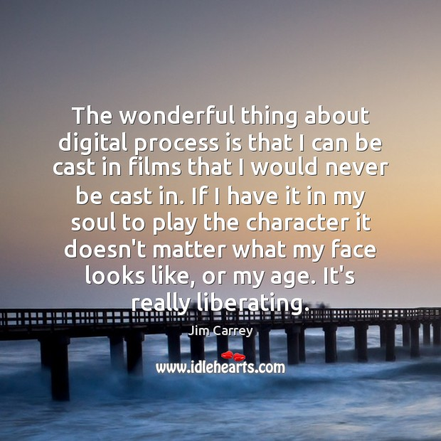 The wonderful thing about digital process is that I can be cast Jim Carrey Picture Quote