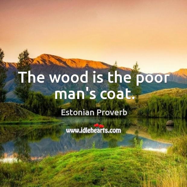 The wood is the poor man's coat. Estonian Proverbs Image