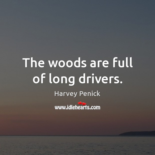 The woods are full of long drivers. Image