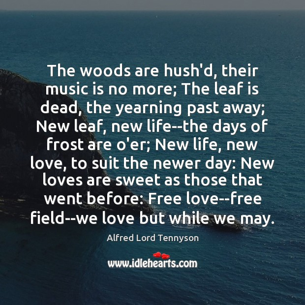 The woods are hush'd, their music is no more; The leaf is Alfred Lord Tennyson Picture Quote