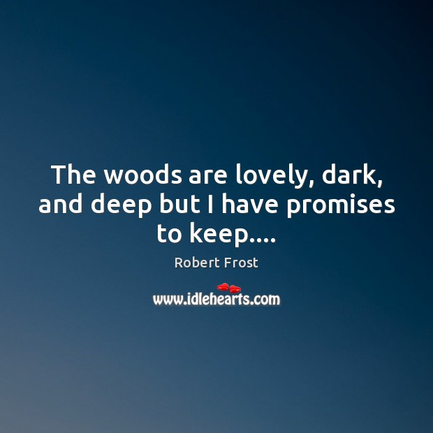 Image, The woods are lovely, dark, and deep but I have promises to keep….