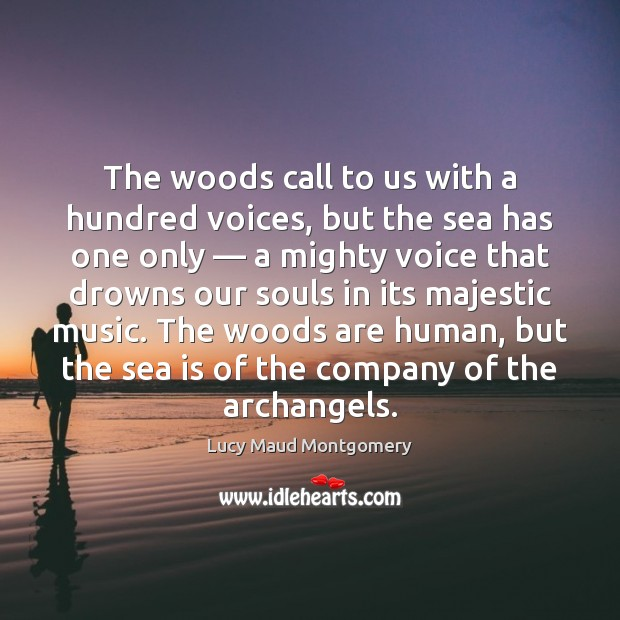The woods call to us with a hundred voices, but the sea Sea Quotes Image