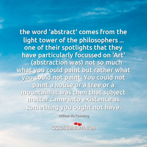 The word 'abstract' comes from the light tower of the philosophers … one Image