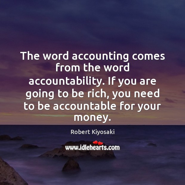 Image, The word accounting comes from the word accountability. If you are going