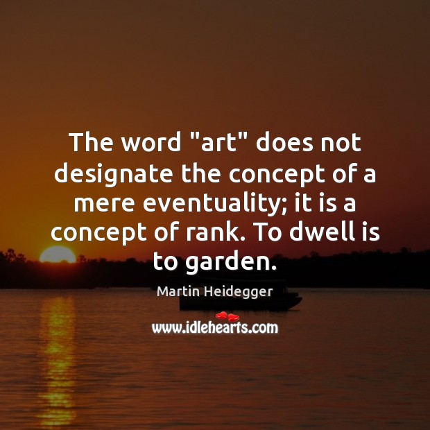 """The word """"art"""" does not designate the concept of a mere eventuality; Martin Heidegger Picture Quote"""
