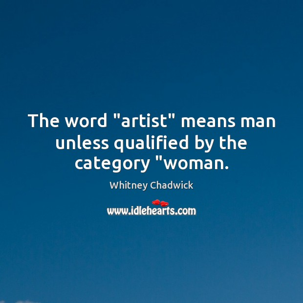 "The word ""artist"" means man unless qualified by the category ""woman. Image"