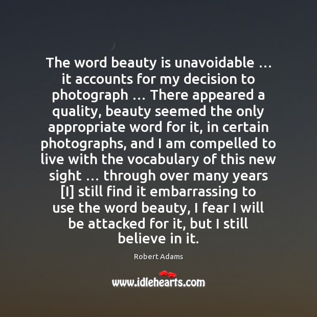 The word beauty is unavoidable … it accounts for my decision to photograph … Image