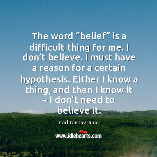 "Image, The word ""belief"" is a difficult thing for me. I don't believe."