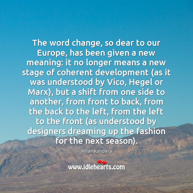 The word change, so dear to our Europe, has been given a Milan Kundera Picture Quote