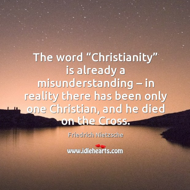 "Image, The word ""christianity"" is already a misunderstanding – in reality there has been only one christian"