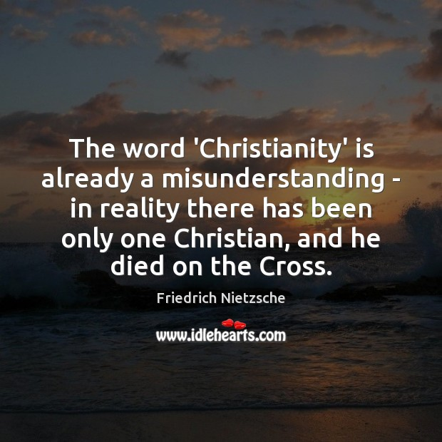 The word 'Christianity' is already a misunderstanding – in reality there has Image