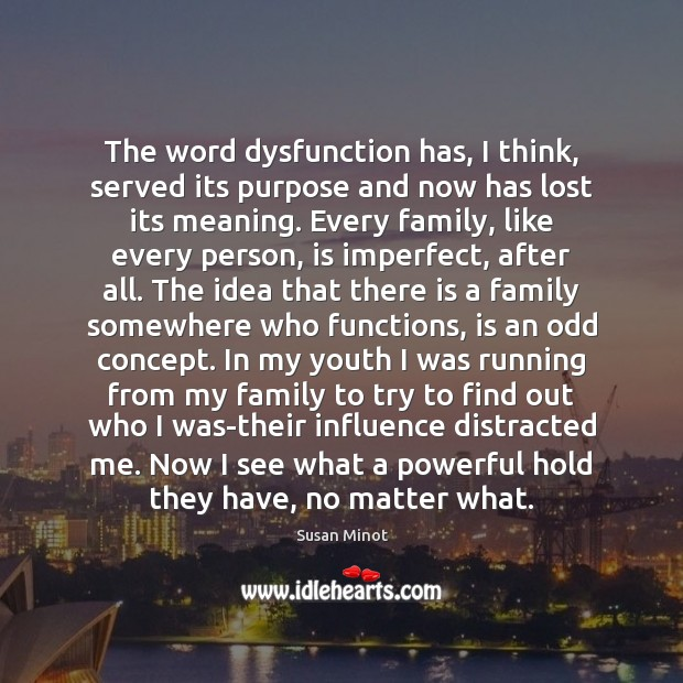 The word dysfunction has, I think, served its purpose and now has Susan Minot Picture Quote