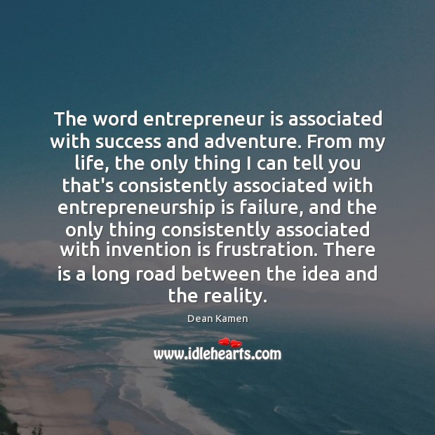 The word entrepreneur is associated with success and adventure. From my life, Dean Kamen Picture Quote
