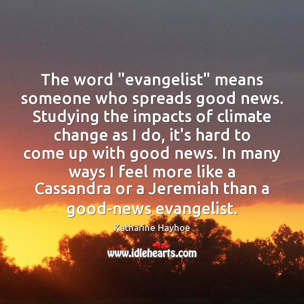 """The word """"evangelist"""" means someone who spreads good news. Studying the impacts Climate Quotes Image"""