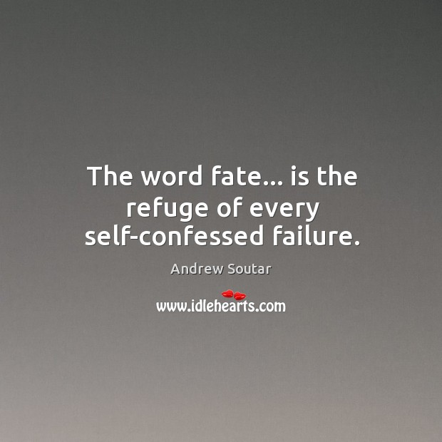 Image, The word fate… is the refuge of every self-confessed failure.