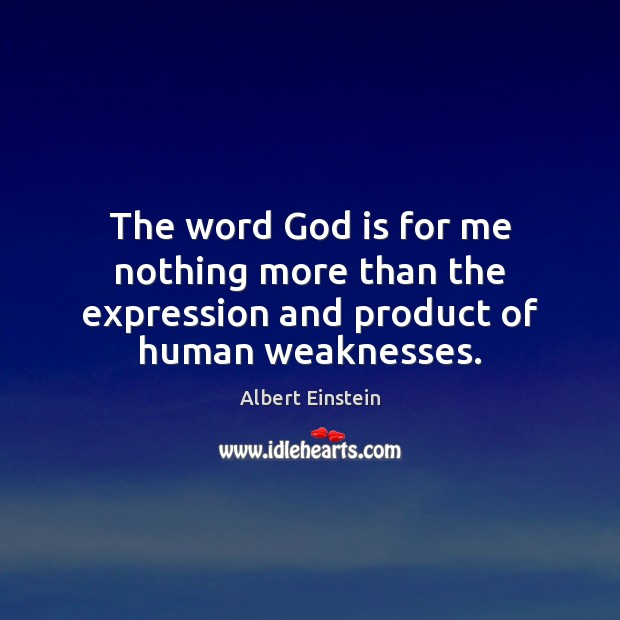 Image, The word God is for me nothing more than the expression and product of human weaknesses.