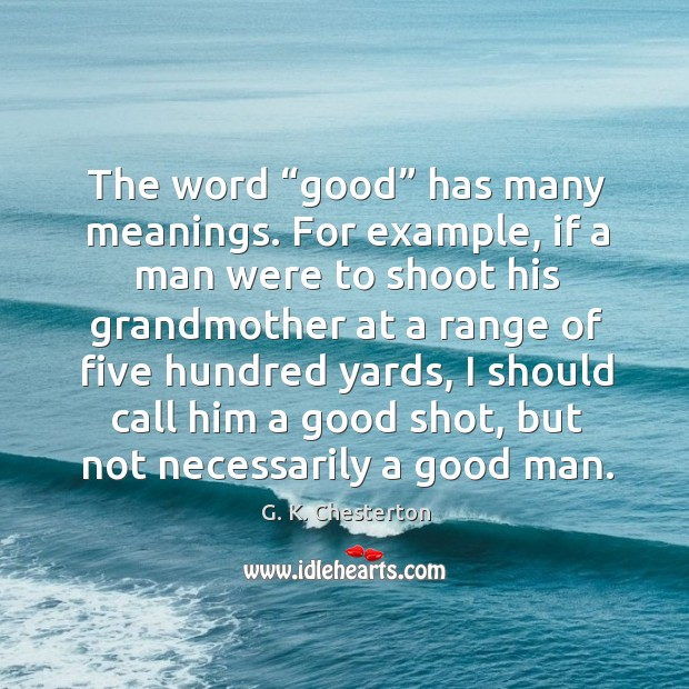 "The word ""good"" has many meanings. For example G. K. Chesterton Picture Quote"