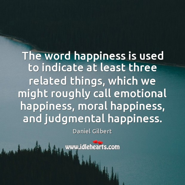 The word happiness is used to indicate at least three related things, Image