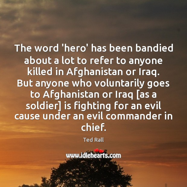 The word 'hero' has been bandied about a lot to refer to Ted Rall Picture Quote