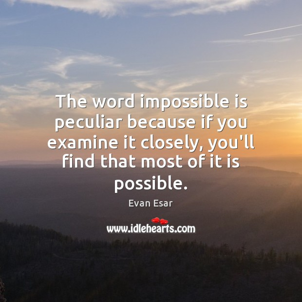 The word impossible is peculiar because if you examine it closely, you'll Evan Esar Picture Quote