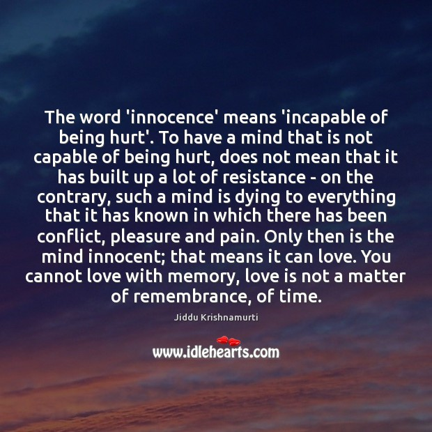 The word 'innocence' means 'incapable of being hurt'. To have a mind Jiddu Krishnamurti Picture Quote