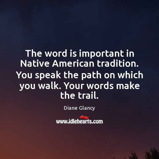 Image, The word is important in Native American tradition. You speak the path