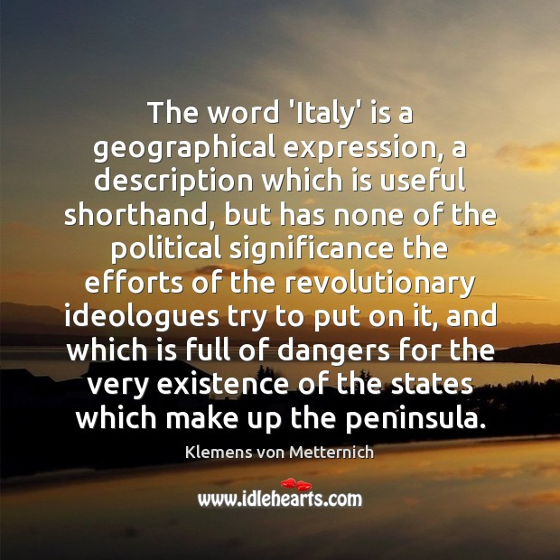 The word 'Italy' is a geographical expression, a description which is useful Klemens von Metternich Picture Quote