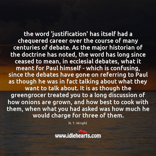 The word 'justification' has itself had a chequered career over the course Cooking Quotes Image